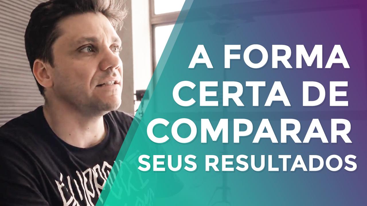 A Forma Certa de Comparar Seus Resultados
